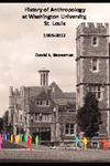 History of Anthropology at Washington University, St. Louis, 1905-2012 by David L. Browman