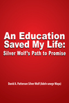 An Education Saved My Life: Silver Wolf's Path to Promise by David Patterson Silver Wolf (Adelv unegv Waya)