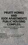 Pruitt Homes and Igoe Apartments Public Housing Complex : Final Environmental Impact Statement by United States Department of Housing and Urban Development, St. Louis Area Office