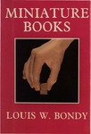 Miniature Books: Their History from the Beginnings to the Present Day by Louis W. Bondy