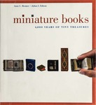 Miniature Books: 4,000 Years of Tiny Treasures by Anne Bromer and Julian I. Edison