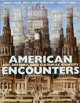 American Encounters: Art, History, and Cultural Identity by Angela L. Miller, Janet Catherine Berlo, Bryan J. Wolf, and Jennifer L. Roberts