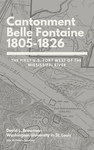 Cantonment Belle Fontaine 1805-1826 The First U.S. Fort West of the Mississippi River by David L. Browman