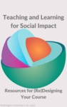 Teaching and Learning for Social Impact: Resources for (Re)Designing Your Course by Cassie Power, Amanda B. Albert, and Denise Leonard