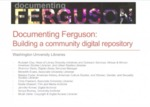 Documenting Ferguson: Building a community digital repository by Shannon Davis, Rudolph Clay, Meredith Evans, Makiba Foster, Chris Freeland, Nadia Ghasedi, Jennifer Kirmer, Sonya Rooney, and Micah Zeller