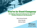 You're in Good Company: Developing a Research Conference for Advanced Graduate Students in the Humanities by Brian Vetruba, Daria Carson-Dussan, and Melissa Vetter